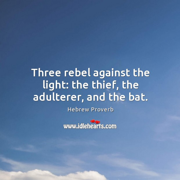 Image, Three rebel against the light: the thief, the adulterer, and the bat.