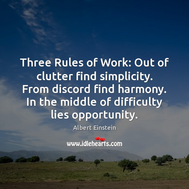 Image, Three Rules of Work: Out of clutter find simplicity. From discord find