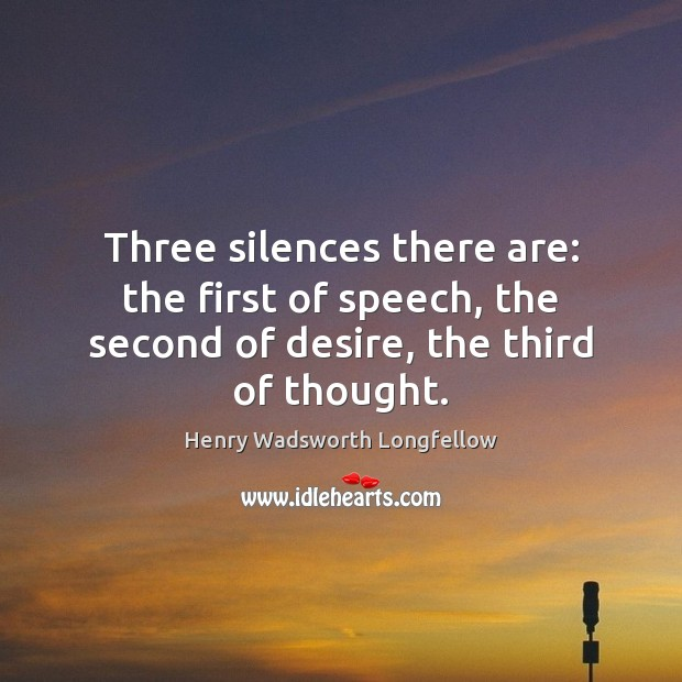 Three silences there are: the first of speech, the second of desire, the third of thought. Image