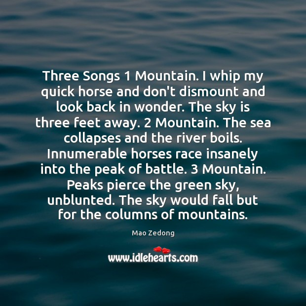 Image, Three Songs 1 Mountain. I whip my quick horse and don't dismount and