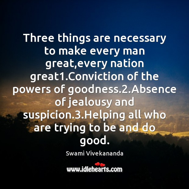 Image, Three things are necessary to make every man great,every nation great1.