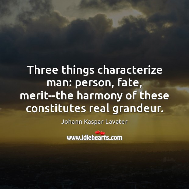 Three things characterize man: person, fate, merit–the harmony of these constitutes real Image