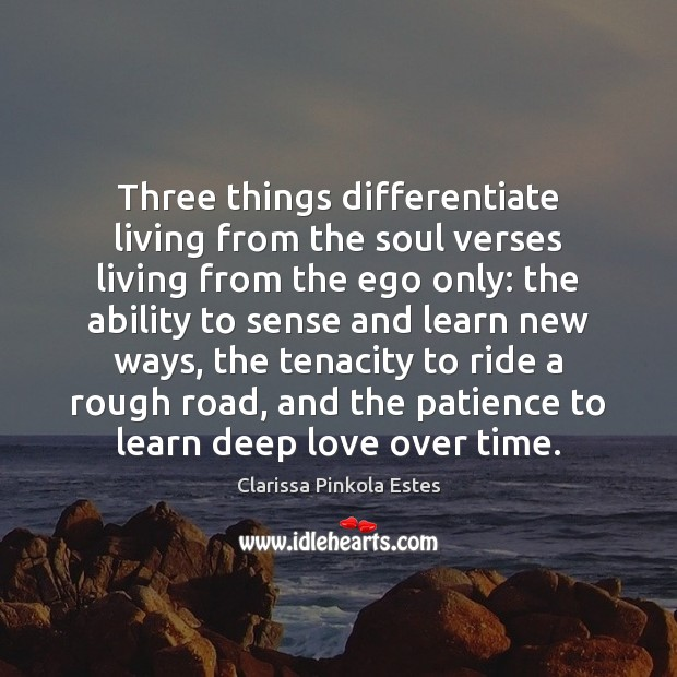 Three things differentiate living from the soul verses living from the ego Clarissa Pinkola Estes Picture Quote