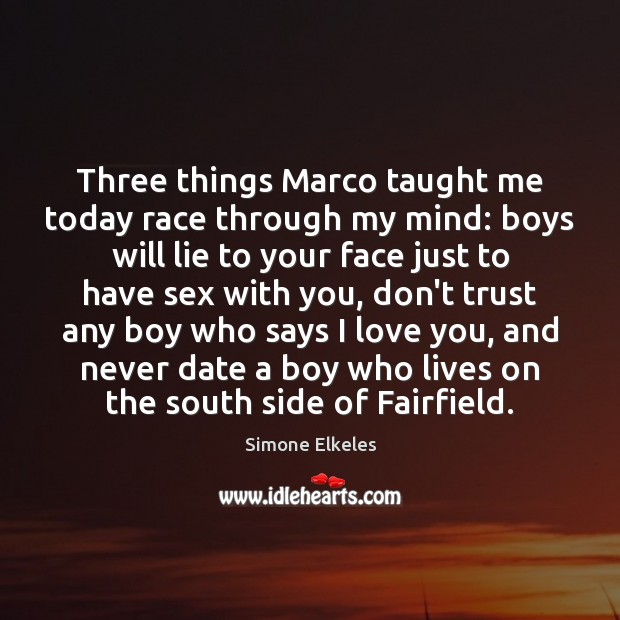 Three things Marco taught me today race through my mind: boys will Don't Trust Quotes Image