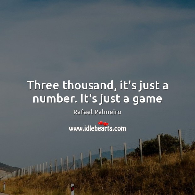 Image, Three thousand, it's just a number. It's just a game