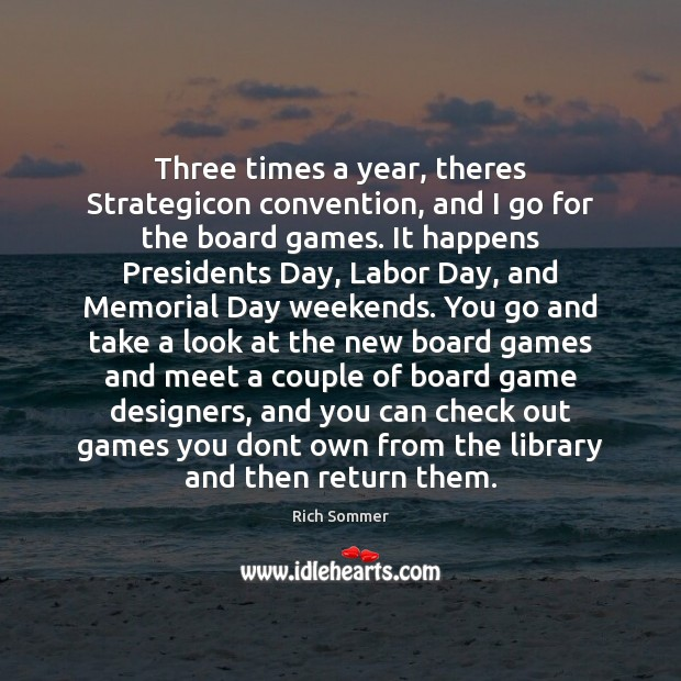Three times a year, theres Strategicon convention, and I go for the Memorial Day Quotes Image