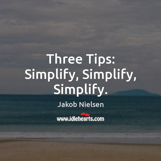 Three Tips: Simplify, Simplify, Simplify. Image