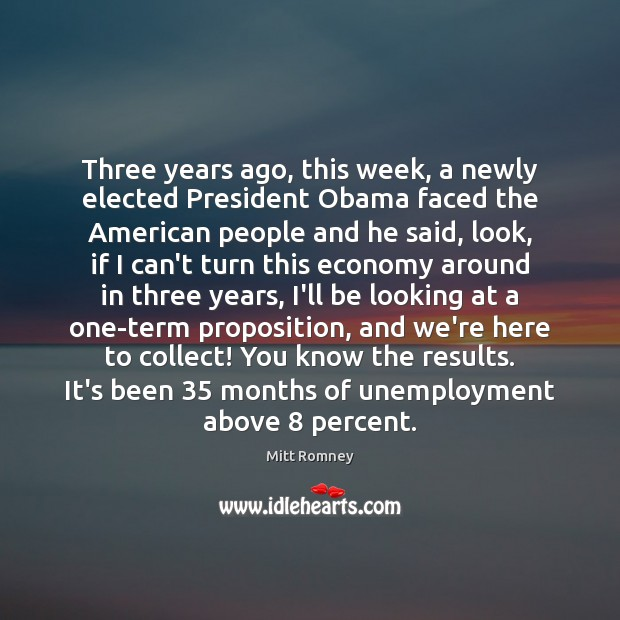 Three years ago, this week, a newly elected President Obama faced the Mitt Romney Picture Quote