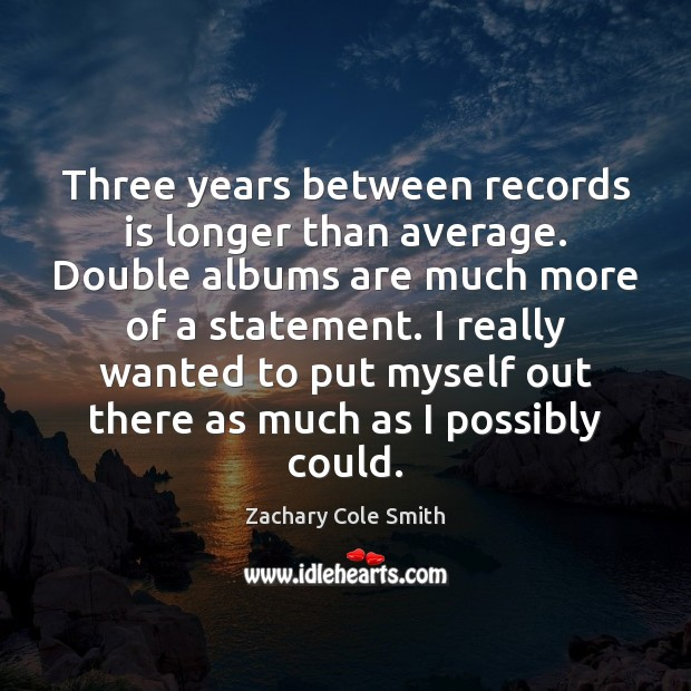 Three years between records is longer than average. Double albums are much Image