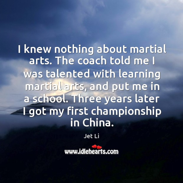 Three years later I got my first championship in china. Jet Li Picture Quote