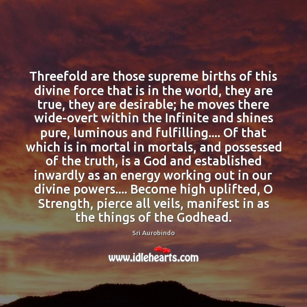 Threefold are those supreme births of this divine force that is in Sri Aurobindo Picture Quote