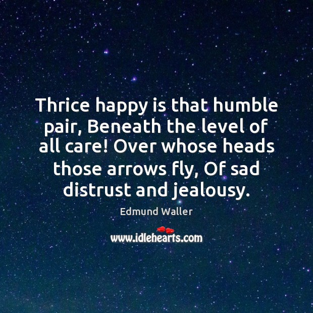 Thrice happy is that humble pair, Beneath the level of all care! Image