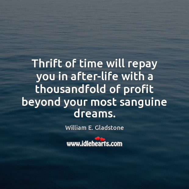 Thrift of time will repay you in after-life with a thousandfold of Image