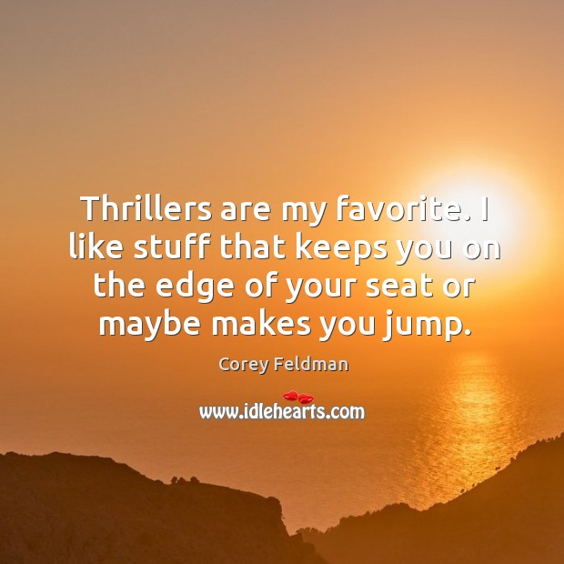 Thrillers are my favorite. I like stuff that keeps you on the Corey Feldman Picture Quote