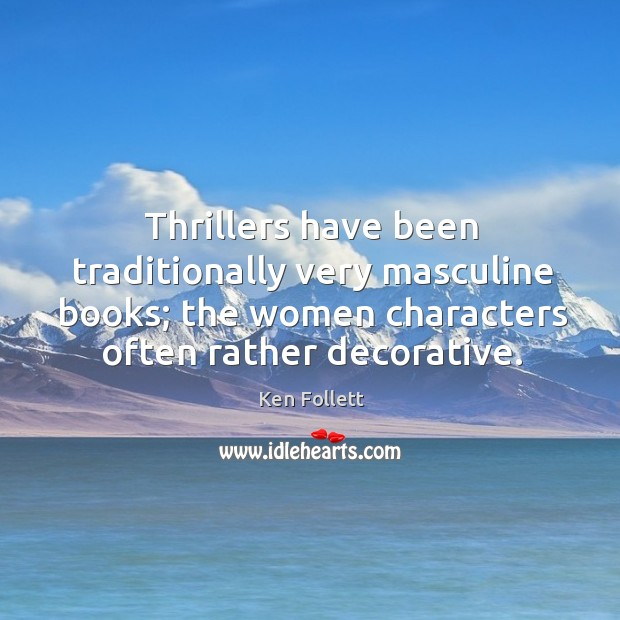 Thrillers have been traditionally very masculine books; the women characters often rather decorative. Image