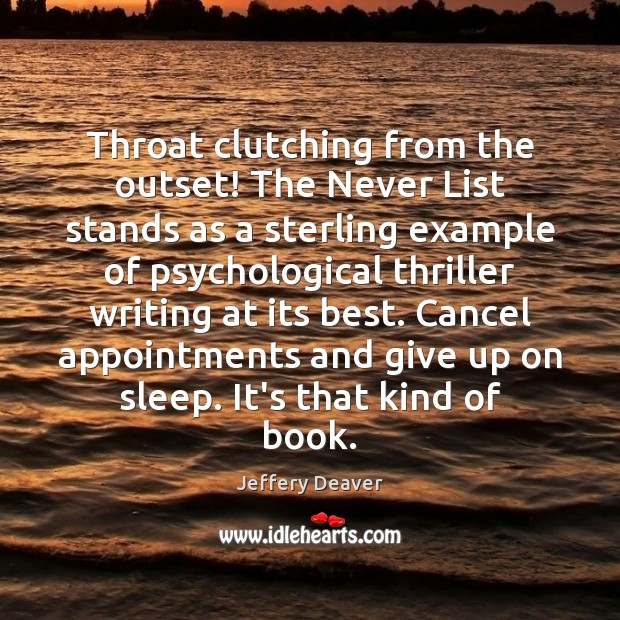 Throat clutching from the outset! The Never List stands as a sterling Jeffery Deaver Picture Quote