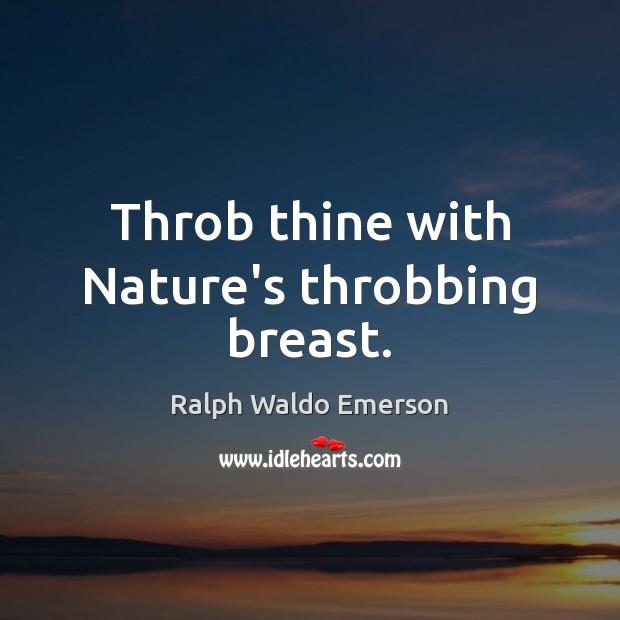 Throb thine with Nature's throbbing breast. Image