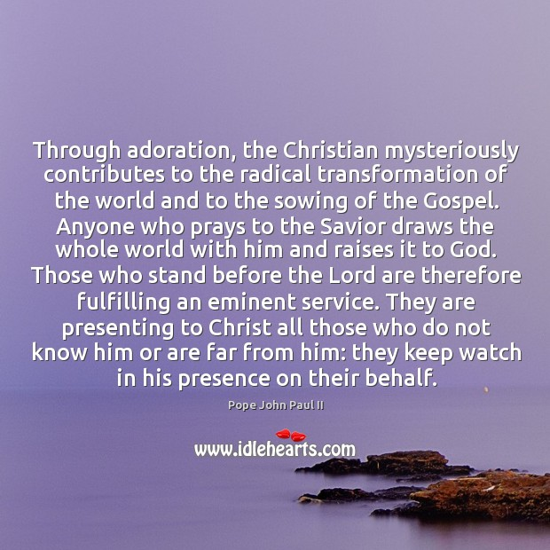 Through adoration, the Christian mysteriously contributes to the radical transformation of the Image