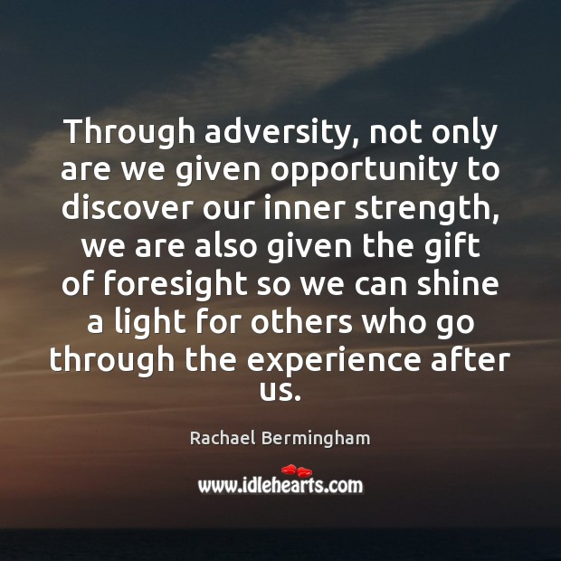 Through adversity, not only are we given opportunity to discover our inner Rachael Bermingham Picture Quote