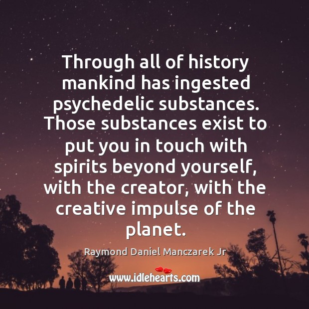 Through all of history mankind has ingested psychedelic substances. Image