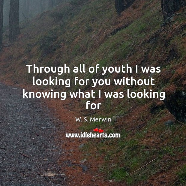 Through all of youth I was looking for you without knowing what I was looking for Image