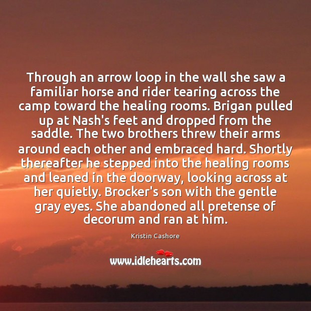 Through an arrow loop in the wall she saw a familiar horse Kristin Cashore Picture Quote