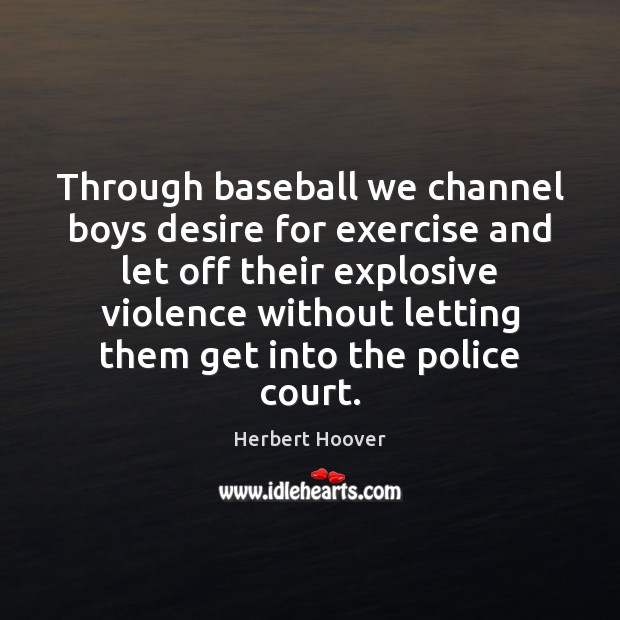Image, Through baseball we channel boys desire for exercise and let off their