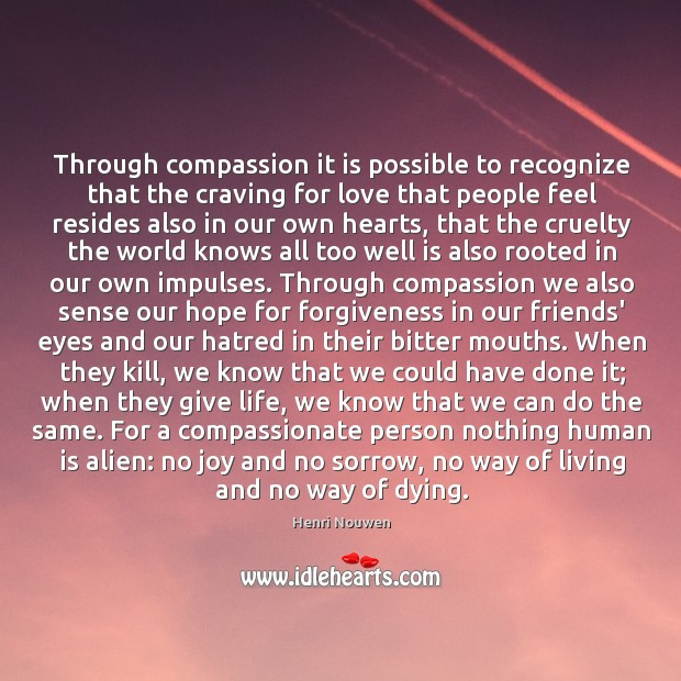 Through compassion it is possible to recognize that the craving for love Image