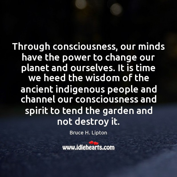 Image, Through consciousness, our minds have the power to change our planet and