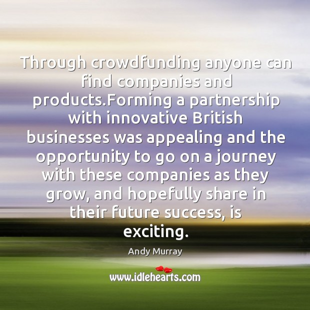 Through crowdfunding anyone can find companies and products.Forming a partnership with Image