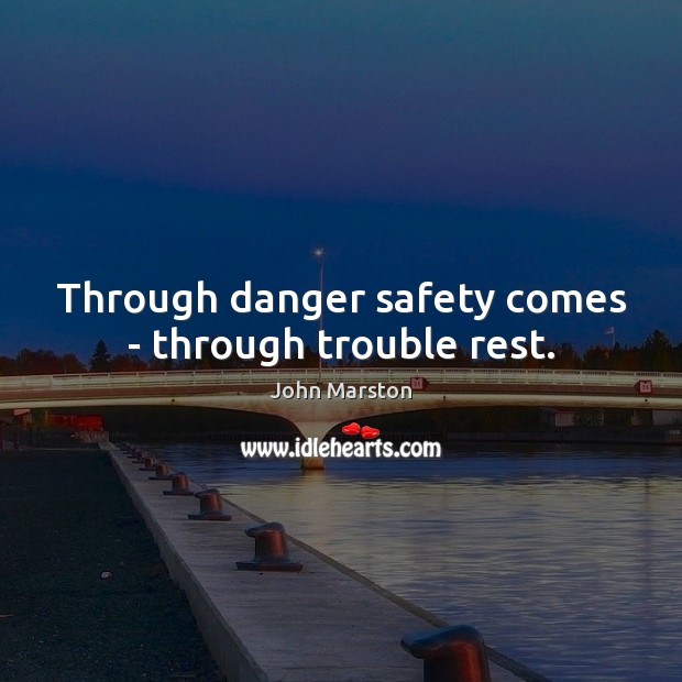 Through danger safety comes – through trouble rest. Image