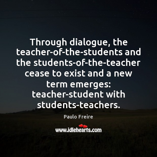 Image, Through dialogue, the teacher-of-the-students and the students-of-the-teacher cease to exist and a
