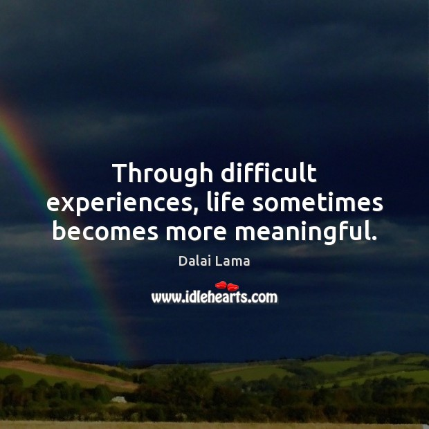 Through difficult experiences, life sometimes becomes more meaningful. Image