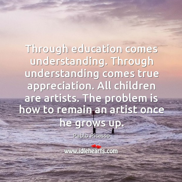 Image, Through education comes understanding. Through understanding comes true appreciation. All children are