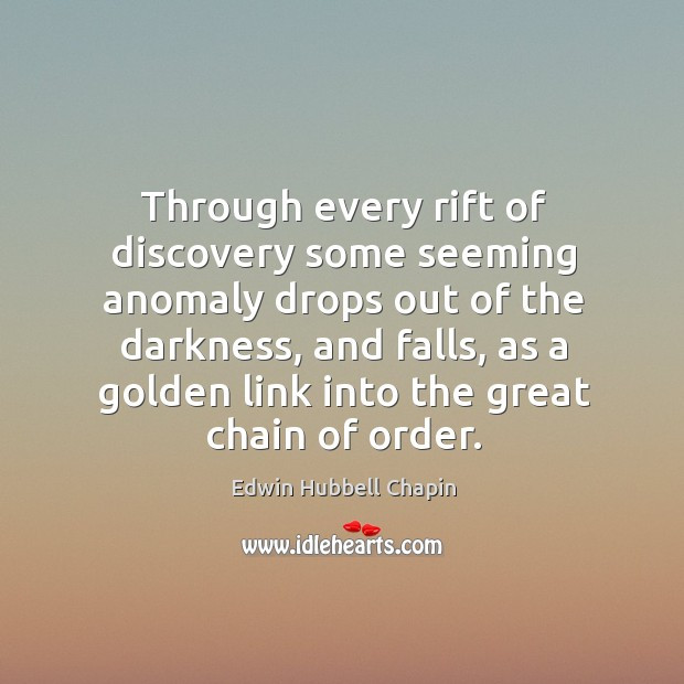 Through every rift of discovery some seeming anomaly drops out of the darkness Edwin Hubbell Chapin Picture Quote