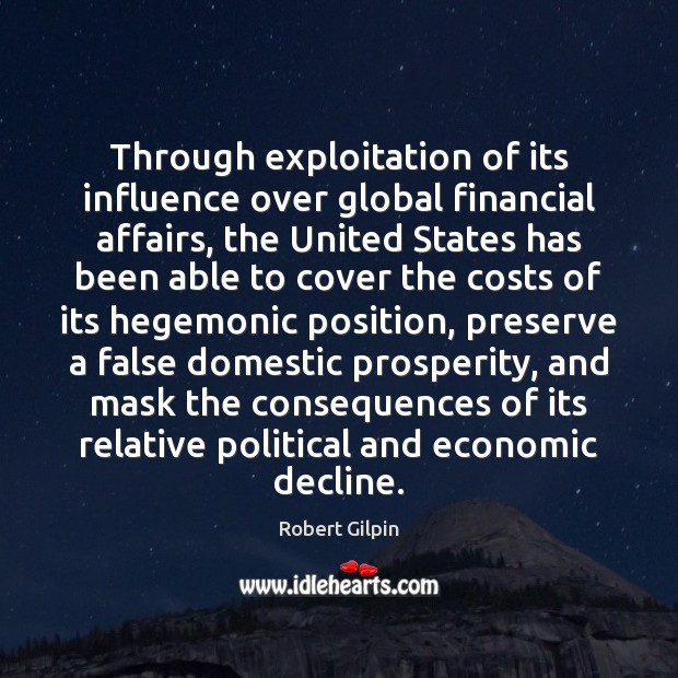 Through exploitation of its influence over global financial affairs, the United States Image