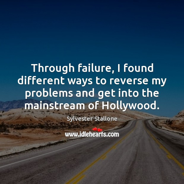 Through failure, I found different ways to reverse my problems and get Sylvester Stallone Picture Quote