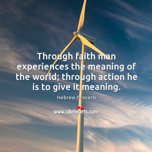 Through faith man experiences the meaning of the world; through action he is to give it meaning. Hebrew Proverbs Image