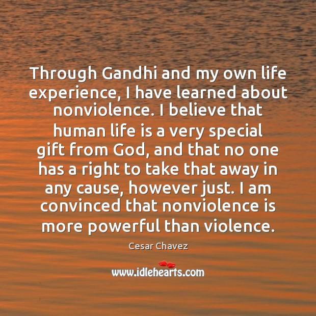 Image, Through Gandhi and my own life experience, I have learned about nonviolence.