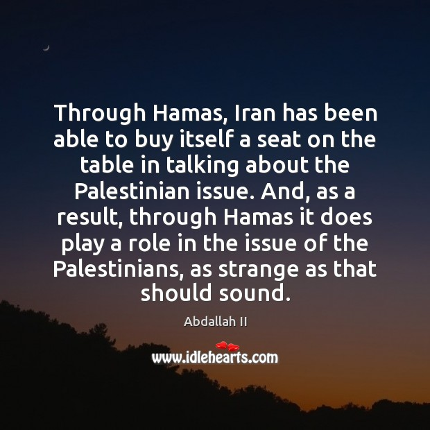 Image, Through Hamas, Iran has been able to buy itself a seat on