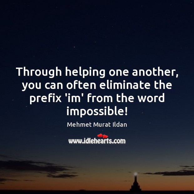 Image, Through helping one another, you can often eliminate the prefix 'im' from