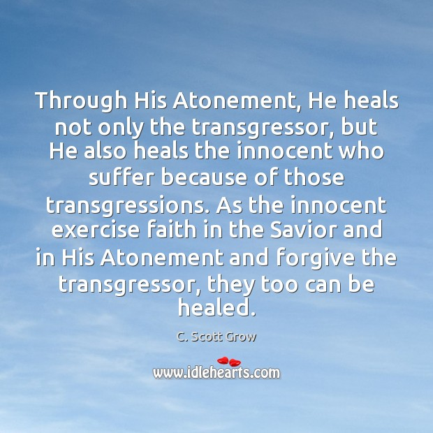 Image, Through His Atonement, He heals not only the transgressor, but He also