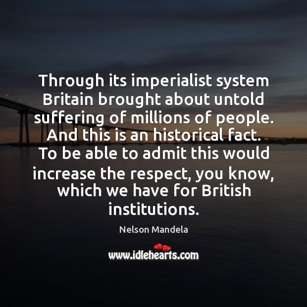 Through its imperialist system Britain brought about untold suffering of millions of Image