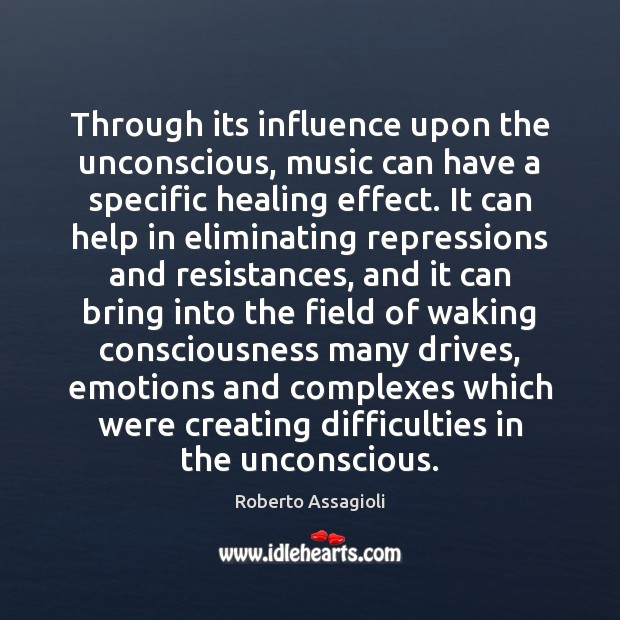 Through its influence upon the unconscious, music can have a specific healing Image