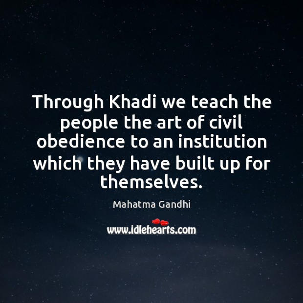 Image, Through Khadi we teach the people the art of civil obedience to