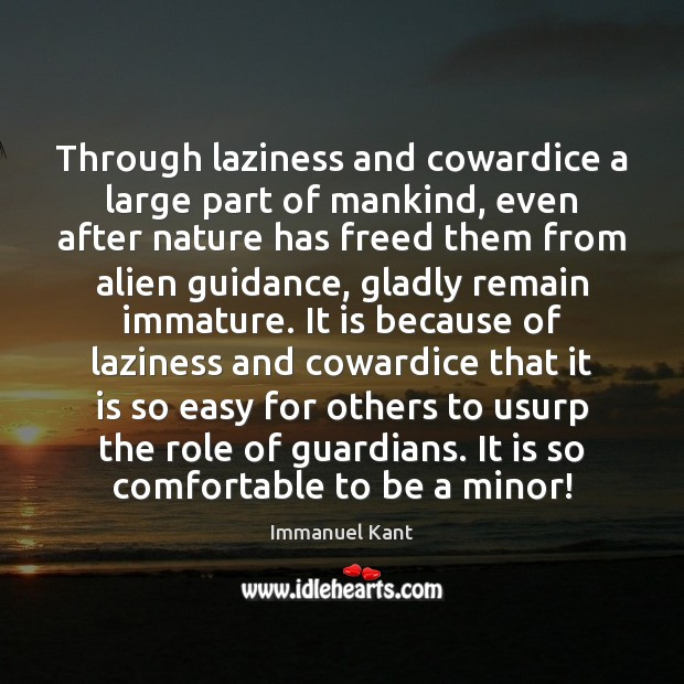 Through laziness and cowardice a large part of mankind, even after nature Immanuel Kant Picture Quote