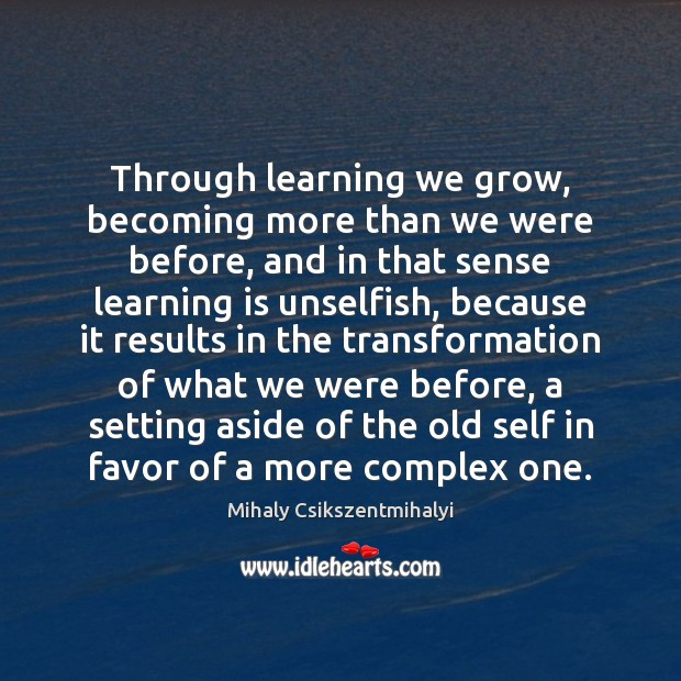 Image, Through learning we grow, becoming more than we were before, and in