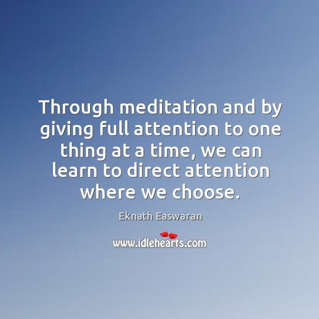 Through meditation and by giving full attention to one thing at a time, we can learn to direct attention where we choose. Image