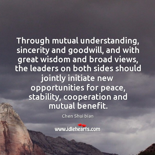 Through mutual understanding, sincerity and goodwill, and with great wisdom and broad views Image