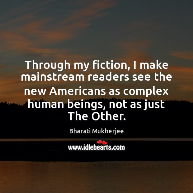 Through my fiction, I make mainstream readers see the new Americans as Image